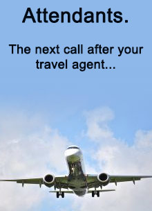 Attendants. The next call after your travel agent.